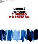 """Recensione """"Ti prendo e ti porto via"""" di Niccolò Ammaniti"""