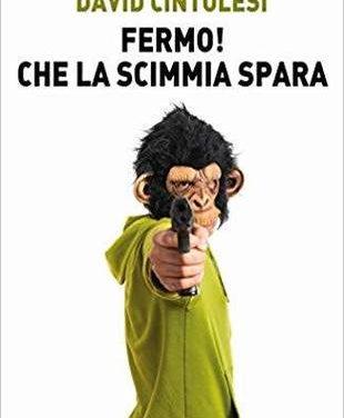 """Recensione """"Fermo! che la scimmia spara"""" di David Cintolesi"""