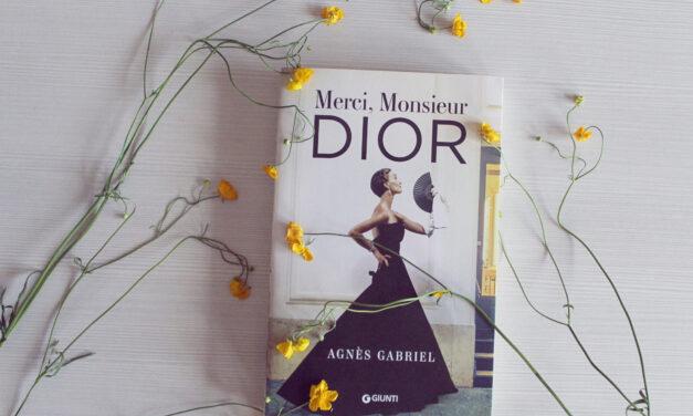 """Recensione """"Merci, monsieur Dior"""" di Agnès Gabriel"""